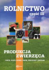 Rolnictwo Część 3 Produkcja zwierzęca Podręcznik Owce, kozy, konie, drób, pszczoły i króliki - zbiorowa Praca | mała okładka
