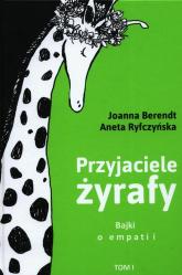 Przyjaciele żyrafy Tom 1 Bajki o empatii - Berendt Joanna, Ryfczyńska Aneta | mała okładka