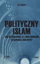 Polityczny islam Jak dyskutować ze zwolennikami islamskiej doktryny - Bill Warner | mała okładka