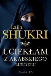 Uciekłam z arabskiego burdelu - Laila Shukri | mała okładka