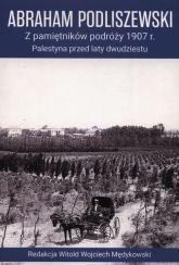 Z pamiętników podróży 1907 r. Palestyna przed laty dwudziestu - Abraham Podliszewski   mała okładka