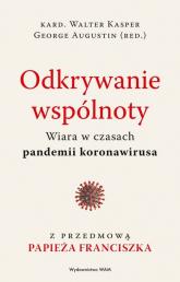 Odkrywanie wspólnoty Wiara w czasach pandemii koronawirusa - Augustin George, Kasper Walter | mała okładka