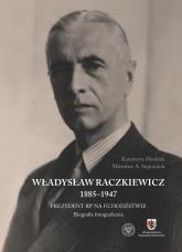 Władysław Raczkiewicz (1885-1947) Prezydent RP na Uchodźstwie. Biografia fotograficzna. - Moskała Katarzyna, Supruniuk Mirosław A.   mała okładka
