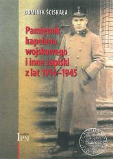 Pamiętnik kapelana wojskowego i inne zapiski z lat 1914-1945 - Dominik Ściskała | mała okładka