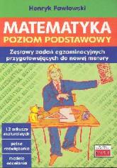 Matematyka Poziom podstawowy Zestawy zadań egzaminacyjnych [przygotowujących do nowej matury - Henryk Pawłowski | mała okładka