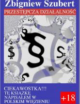 Przestępcza działalność - Zbigniew Szubert | mała okładka