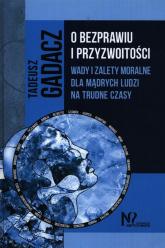 O bezprawiu i przyzwoitości Wady i zalety moralne dla mądrych ludzi na trudne czasy - Tadeusz Gadacz | mała okładka