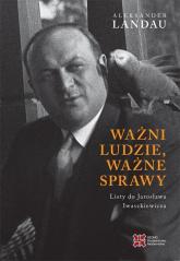 Ważni ludzie ważne sprawy Listy do Jarosława Iwaszkiewicza - Aleksander Landau | mała okładka