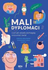Mali dyplomaci czyli jak zasady pomagają zrozumieć świat - Łukasz Walewski | mała okładka