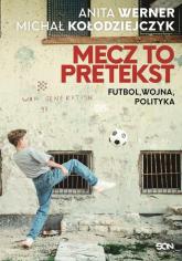 Mecz to pretekst Futbol, wojna, polityka - Werner Anita, Kołodziejczyk Michał | mała okładka