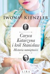 Caryca Katarzyna i król Stanisław. Historia namiętności Wielkie Litery - Kienzler  Iwona   mała okładka