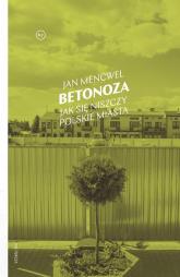 Betonoza Jak się niszczy polskie miasta - Jan Mencwel | mała okładka