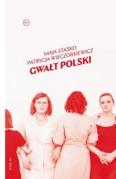 Gwałt polski - Staśko Maja, Wieczorkiewicz Patrycja | mała okładka