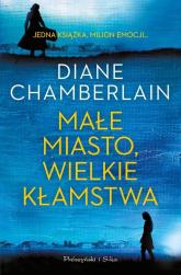 Małe miasto, wielkie kłamstwa - Diane Chamberlain | mała okładka