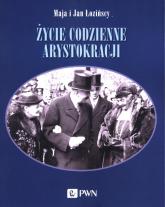 Życie codzienne arystokracji - Łozińska Maja, Łoziński Jan | mała okładka