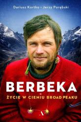 Berbeka Życie w cieniu Broad Peaku - Kortko Dariusz, Porębski Jerzy | mała okładka
