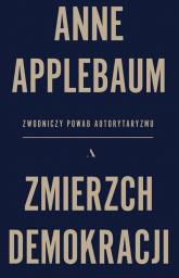 Zmierzch demokracji Zwodniczy powab autorytaryzmu - Anne Applebaum | mała okładka
