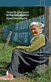 Wymazana granica Śladami II Rzeczpospolitej - Tomasz Grzywaczewski | mała okładka