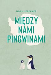 Między nami pingwinami - Noah Strycker | mała okładka