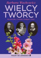 Wielcy Twórcy Moniuszko, Conrad, Szekspir i inni - Barbara Wachowicz   mała okładka