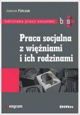 Praca socjalna z więźniami i ich rodzinami - Joanna Felczak   mała okładka