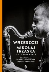 Wrzeszcz! Mikołaj Trzaska Autobiografia - Trzaska Mikołaj, Jabłoński Janusz, Gregorczyk Tomasz   mała okładka