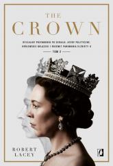 The Crown Tom 2 Oficjalny przewodnik po serialu. Afery polityczne, królewskie bolączki i rozkwit panowania Elżbiety - Robert Lacey | mała okładka