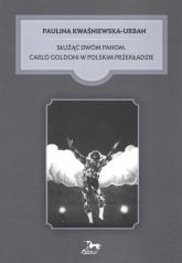 Służąc dwóm Panom Carlo Goldoni w polskim przekładzie - Paulina Kwaśniewska-Urban   mała okładka