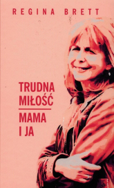Trudna miłość Mama i ja - Regina Brett | mała okładka