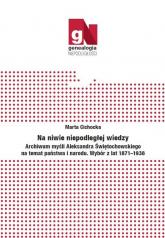 Na niwie niepodległej wiedzy Archiwum myśli Aleksandra Świętochowskiego na temat państwa i narodu. - Marta Cichocka   mała okładka