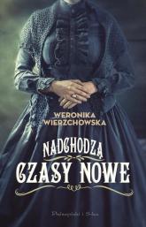 Nadchodzą czasy nowe - Weronika Wierzchowska | mała okładka