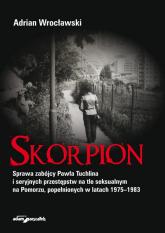 Skorpion Sprawa zabójcy Pawła Tuchlina i seryjnych przestępstw na tle seksualnym na Pomorzu - Adrian Wrocławski | mała okładka