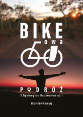 Bikeowa podróż Podróż z Sydney do Szczecina Część 1 - Daniel Kocuj | mała okładka