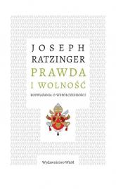 Prawda i wolność Rozważania o współczesności - Joseph Ratzinger | mała okładka