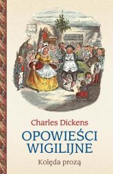 Opowieści wigilijne Kolęda prozą - Charles Dickens | mała okładka