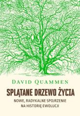 Splątane drzewo życia Nowe, radykalne spojrzenie na teorię ewolucji - David Quammen | mała okładka