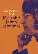 Kto zabił Johna Lennona? - Lesley-Ann Jones | mała okładka