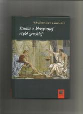 Studia z klasycznej etyki greckiej - Włodzimierz Galewicz | mała okładka