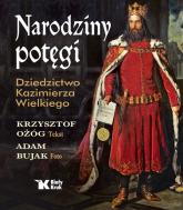 Narodziny potęgi Dziedzictwo Kazimierza Wielkiego - Krzysztof Ożóg   mała okładka