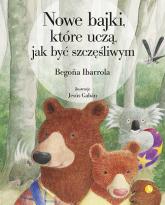 Nowe bajki które uczą jak być szczęśliwym - Begona Ibarrola | mała okładka