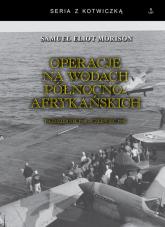 Operacje na wodach północnoafrykańskich Październik 1942 - czerwiec 1943 - Morison Samuel Eliot | mała okładka