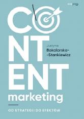 Content marketing Od strategii do efektów - Justyna Bakalarska-Stankiewicz | mała okładka