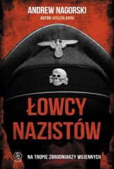 Łowcy nazistów Na tropie zbrodniarzy wojennych - Andrew Nagorski | mała okładka