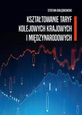 Kształtowanie taryf kolejowych krajowych i międzynarodowych - Stefan Gołębiewski | mała okładka