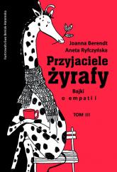 Przyjaciele żyrafy Bajki o empatii Tom 3 - Berendt Joanna, Ryfczyńska Aneta | mała okładka