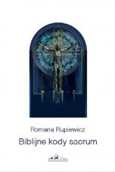 Biblijne kody sacrum w kościele św. Andrzeja Boboli w Lublinie - Romana Rupiewicz | mała okładka