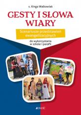 Gesty i słowa wiary Scenariusze przedstawień ewangelizacyjnych do wykorzystania w szkole i parafii - Kinga Walkowiak | mała okładka