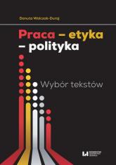 Praca etyka polityka Wybór tekstów - Danuta Walczak-Duraj | mała okładka