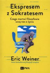 Ekspresem z Sokratesem Czego martwi filozofowie uczą nas o życiu - Eric Weiner | mała okładka