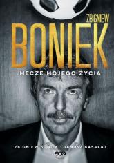 Zbigniew Boniek Mecze mojego życia - Boniek Zbigniew, Basałaj Janusz | mała okładka